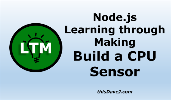 Node js Learning through Making - Build a CPU Sensor | thisDaveJ