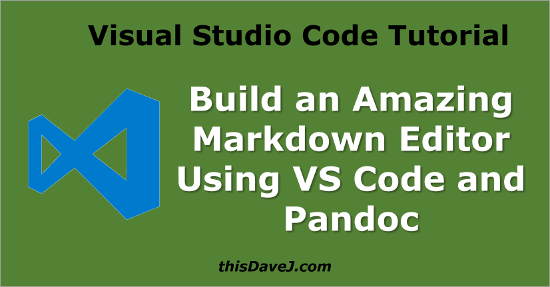 Build an Amazing Markdown Editor Using Visual Studio Code and Pandoc