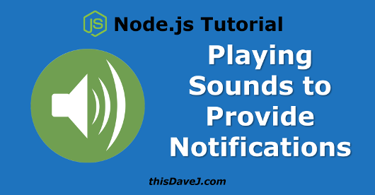 Node js: Playing Sounds to Provide Notifications | thisDaveJ