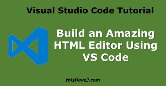 Build An Amazing Html Editor Using Visual Studio Code Thisdavej