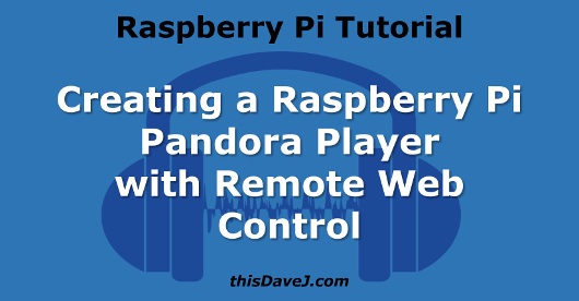 Creating a Raspberry Pi Pandora Player with Remote Web Control