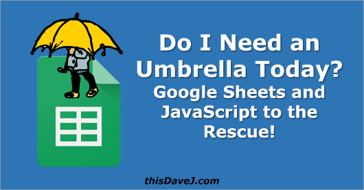 Do I Need an Umbrella Today? Google Sheets and JavaScript to the