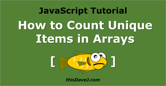 How to Count Unique Items in JavaScript Arrays | thisDaveJ