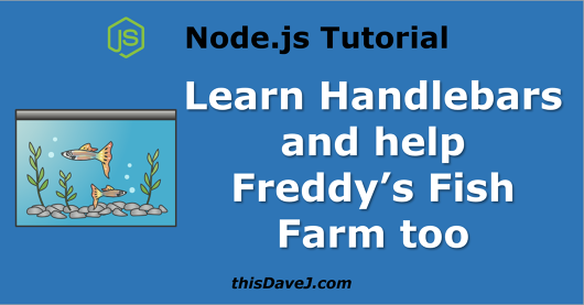 Learn Handlebars with Node.js and Help Freddy\'s Fish Too • thisDaveJ