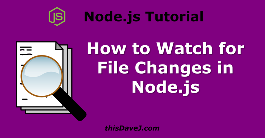 How to Watch for Files Changes in Node js | thisDaveJ