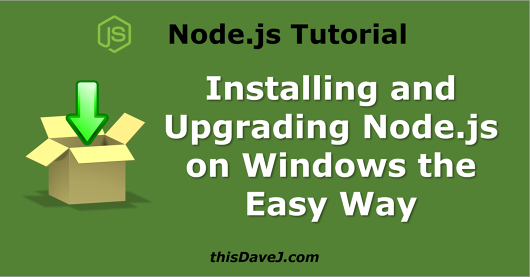 Install and Upgrade Node js on Windows the Easy Way | thisDaveJ