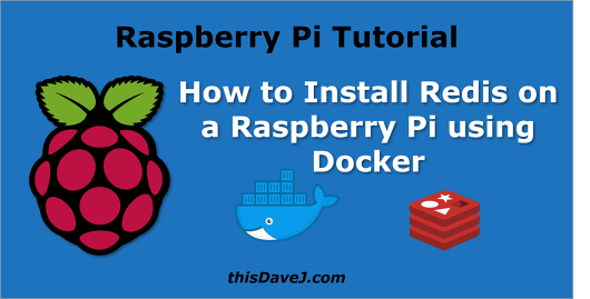 How to install Redis on a Raspberry Pi using Docker | thisDaveJ